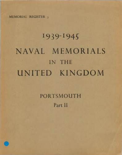 View individual pages of 'Naval Memorials in The United Kingdom - Portsmouth Part II 1939 - 1945'