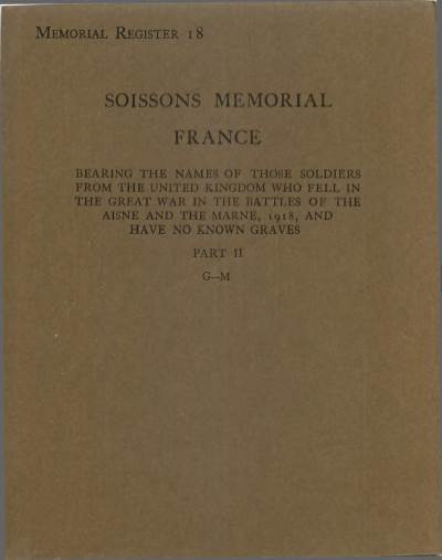 View individual pages of 'War Graves Memorial Register 18, Soissons Memorial, France, Part II, G-M, 1914-1918'