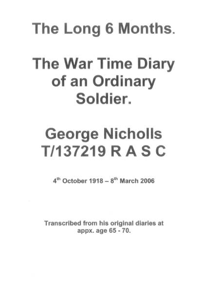 View individual pages of 'The Long 6 Months - The War time diary of an ordinary soldier. George Nicholls R.A.S.C'