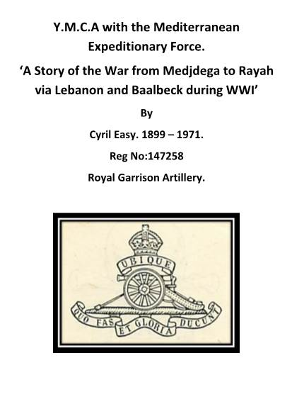 View individual pages of 'Y.M.C.A with the Mediterranean Expeditionary Force. 'A Story of the War from Medjdega to Rayah via Lebanon and Baalbeck during WWI''