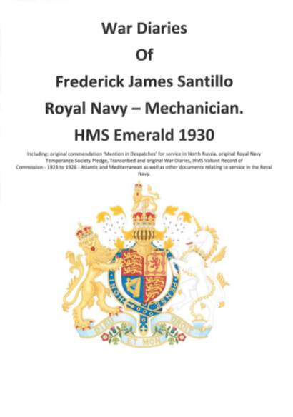 View individual pages of 'War Diaries Of Frederick James Santillo Royal Navy - Mechanician. HMS Emerald 1930'