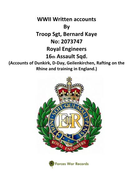 View individual pages of 'WWII Written accounts By Troop Sgt, Bernard Kaye  No: 2073747 Royal Engineers 16th Assault Sqd'