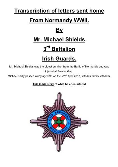 View individual pages of 'Transcription of letters sent home From Normandy WWII. By Mr. Michael Shields 3rd Battalion Irish Guards.'