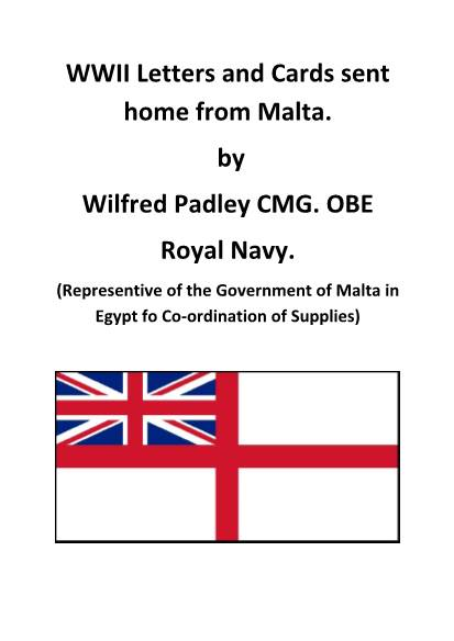 View individual pages of 'WWII Letters and Cards sent home from Malta. by Wilfred Padley CMG. OBE Royal Navy. (Representive of the Government of Malta in Egypt fo Co-ordination of Supplies)'