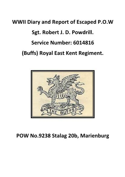 View individual pages of 'WWII Diary and Report of Escaped P.O.W Sgt. Robert J. D. Powdrill. Service Number: 6014816 (Buffs) Royal East Kent Regiment.'