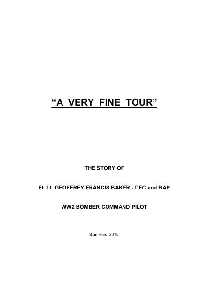 "View individual pages of 'A VERY FINE TOUR""  THE STORY OF  Ft. Lt. GEOFFREY FRANCIS BAKER - DFC and BAR  WW2 BOMBER COMMAND PILOT '"