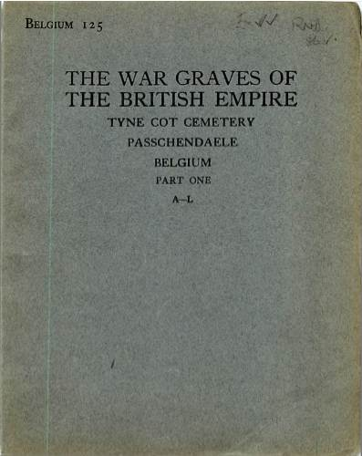 View individual pages of 'Memorial Register, Belgium 125, The War Graves of The British Empire, Tyne Cot Cemetery, Passchendaele, Belgium Part One A-L'