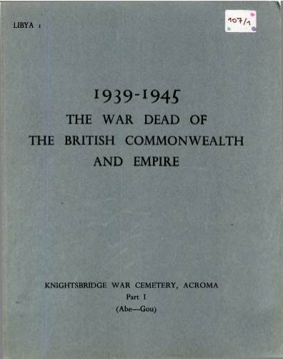 View individual pages of 'Memorial Register Libya I The War Dead of The British Commonwealth and Empire 1939-1945 Knightsbridge War Cemetery, Acroma Part I'