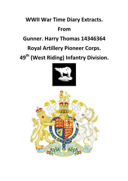 View individual pages of 'WWII War Time Diary Extracts. From Gunner. Harry Thomas 14346364 Royal Artillery Pioneer Corps. 49th (West Riding) Infantry Division.'