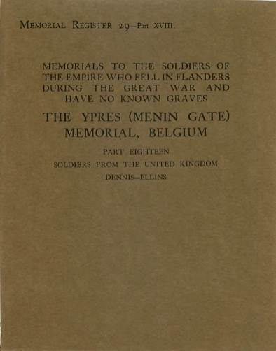 View individual pages of 'War Graves Memorial Register 29, The Ypres (Menin Gate) Memorial, Belgium, Part XVIII, Soldiers from The United Kingdom DENNIS-ELLINS, 1914-1918'