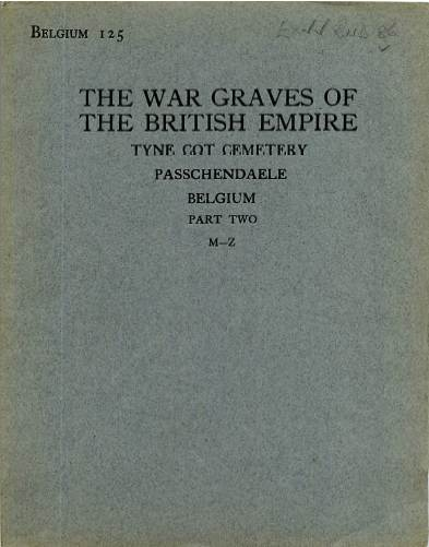 View individual pages of 'Memorial Register, Belgium 125, The War Graves of The British Empire, Tyne Cot Cemetery, Passchendaele, Belgium Part Two M-Z'
