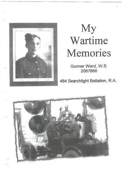 View individual pages of 'My Wartime Memories, W.S Ward Gunner, 484 searchlight Battalion R.A'