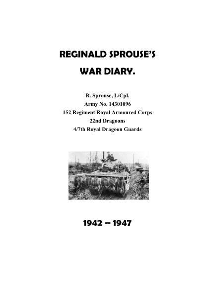 View individual pages of 'REGINALD SPROUSE'S WAR DIARY 1942 – 1947. 152 Regiment Royal Armoured Corps 22nd Dragoons 4/7th Royal Dragoon Guards'